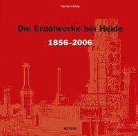 Die Erdölwerke bei Heide in Dithmarschen 1856-2006, Hinrich Dürkop