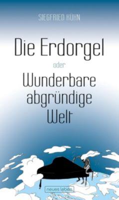 Die Erdorgel oder Wunderbare abgründige Welt - Siegfried Kühn |