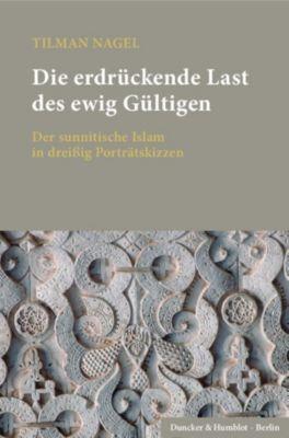 Die erdrückende Last des ewig Gültigen, 2 Tl.-Bde., Tilman Nagel