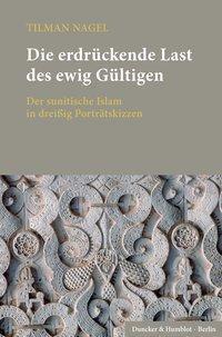 Die erdrückende Last des ewig Gültigen., Tilman Nagel