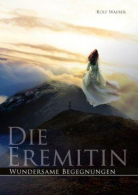 Die Eremitin, Band 1 – Wundersame Begegnungen, Rolf Waeber