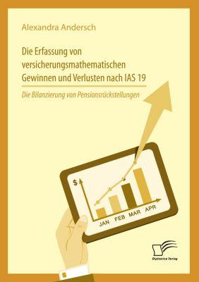 Die Erfassung von versicherungsmathematischen Gewinnen und Verlusten nach IAS 19: Die Bilanzierung von Pensionsrückstell, Alexandra Andersch