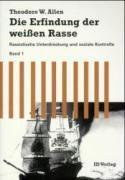 Die Erfindung der weißen RasseBd.1 Rassistische Unterdrückung und soziale Kontrolle, Theodore W. Allen