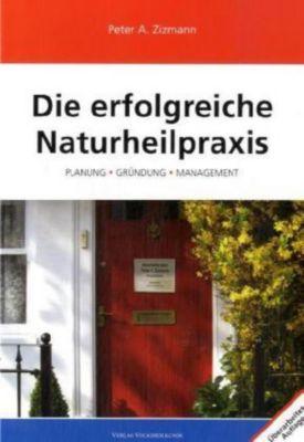 Die erfolgreiche Naturheilpraxis, Peter A. Zizmann