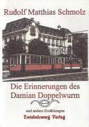 Die Erinnerungen des Damian Doppelwurm u.a. - Rudolf M Schmolz |
