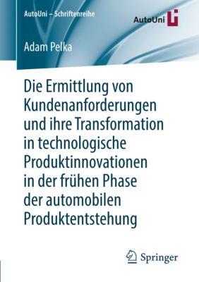 Die Ermittlung von Kundenanforderungen und ihre Transformation in technologische Produktinnovationen in der frühen Phase, Adam Pelka