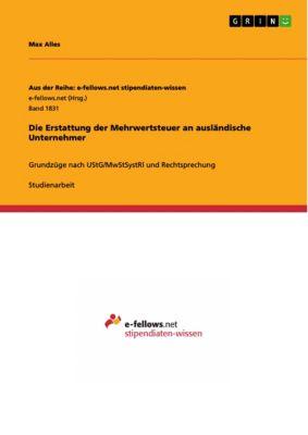 Die Erstattung der Mehrwertsteuer an ausländische Unternehmer, Max Alles