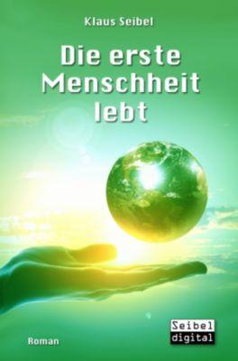 Die erste Menschheit Band 2: Die erste Menschheit lebt, Klaus Seibel