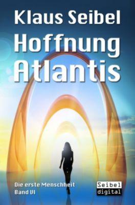Die erste Menschheit: Hoffnung Atlantis, Klaus Seibel