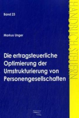 Die ertragsteuerliche Optimierung der Umstrukturierung von Personengesellschaften, Markus Unger