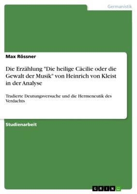 Die Erzählung Die heilige Cäcilie oder die Gewalt der Musik von Heinrich von Kleist in der Analyse, Max Rössner