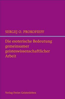 Die esoterische Bedeutung gemeinsamer geisteswissenschaftlicher Arbeit, Sergej O. Prokofieff