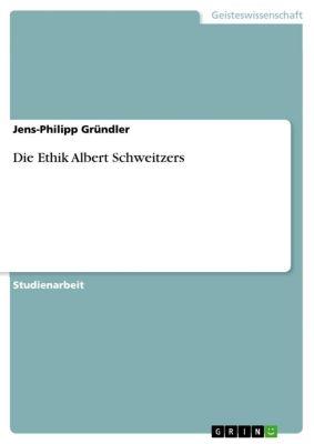 Die Ethik Albert Schweitzers, Jens-Philipp Gründler