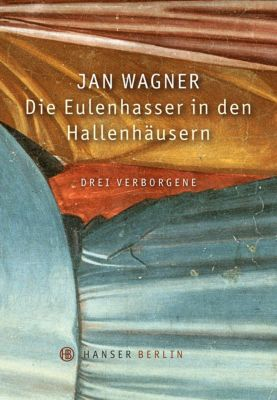 Die Eulenhasser in den Hallenhäusern, Jan Wagner