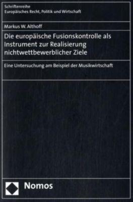 Die europäische Fusionskontrolle als Instrument zur Realisierung nichtwettbewerblicher Ziele, Markus W. Althoff