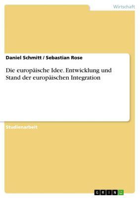 Die europäische Idee. Entwicklung und Stand der europäischen Integration, Sebastian Rose, Daniel Schmitt