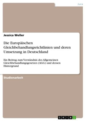 Die Europäischen Gleichbehandlungsrichtlinien und deren Umsetzung in Deutschland, Jessica Weller