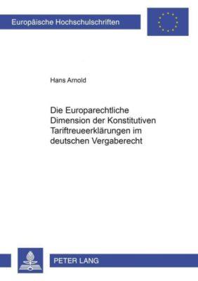 Die Europarechtliche Dimension der Konstitutiven Tariftreueerklärungen im deutschen Vergaberecht, Hans Arnold