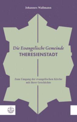Die Evangelische Gemeinde Theresienstadt - Johannes Wallmann |