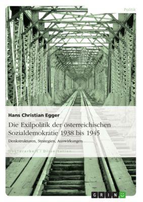 Die Exilpolitik der österreichischen Sozialdemokratie 1938 bis 1945, Hans Christian Egger