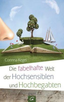 Die fabelhafte Welt der Hochsensiblen und Hochbegabten - Corinna Kegel |