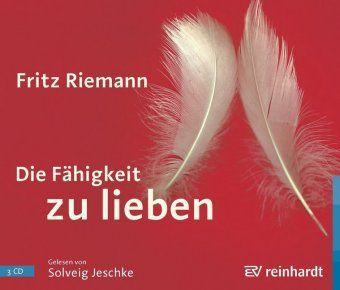 Die Fähigkeit zu lieben, 3 Audio-CDs, Fritz Riemann