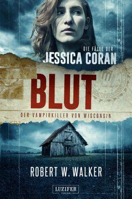 Die Fälle der Jessica Coran: BLUT - Der Vampirkiller von Wisconsin, Robert W. Walker