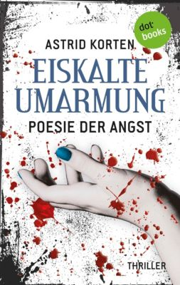 Die Fälle des Benedikt van Cleef: EISKALTE UMARMUNG: Poesie der Angst, Astrid Korten