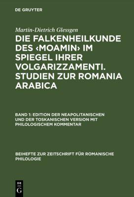 Die Falkenheilkunde des ?Moamin? im Spiegel ihrer volgarizzamenti. Studien zur Romania Arabica, Martin-Dietrich Glessgen