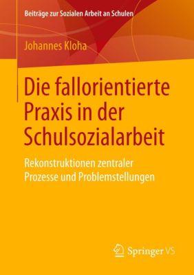 Die fallorientierte Praxis in der Schulsozialarbeit - Johannes Kloha |