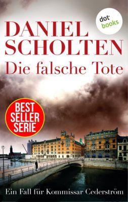 Die falsche Tote - Der zweite Fall für Kommissar Cederström, Daniel Scholten