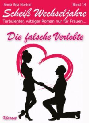 Die falsche Verlobte! Scheiß Wechseljahre, Band 14. Turbulenter, witziger Liebesroman nur für Frauen..., Anna Rea Norten, Andrea Klier