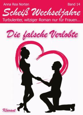 Die falsche Verlobte! Scheiß Wechseljahre, Band 14. Turbulenter, witziger Liebesroman nur für Frauen..., Andrea Klier, Anna Rea Norten