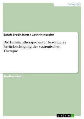 Die Familientherapie unter besonderer Berücksichtigung der systemischen Therapie, Sarah Brodhäcker, Cathrin Nessler