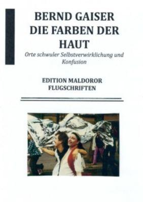 Die Farben der Haut oder Orte schwuler Selbstverwirklichung und Konfusion - Bernd Gaiser pdf epub