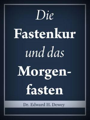Die Fastenkur und das Morgenfasten, Edward H. Dewey
