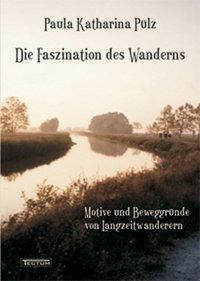 Die Faszination des Wanderns, Paula K. Pülz