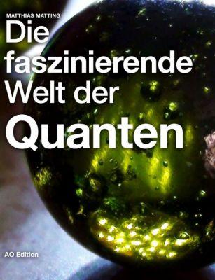 Die faszinierende Welt der Quanten, Matthias Matting
