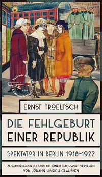 Die Fehlgeburt einer Republik - Ernst Troeltsch |