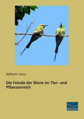 Die Feinde der Biene im Tier- und Pflanzenreich - Wilhelm Hess |