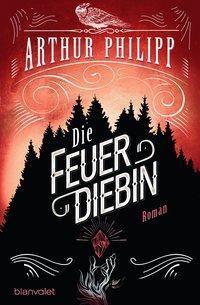Die Feuerdiebin - Arthur Philipp |