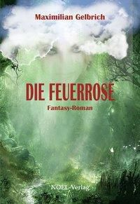 Die Feuerrose - Maximilian Gelbrich  