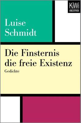 Die Finsternis die freie Existenz - Luise Schmidt |