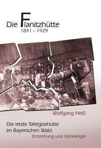 Die Flanitzhütte 1841-1929, Wolfgang Heiß