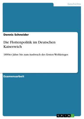Die Flottenpolitik im Deutschen Kaiserreich, Dennis Schneider