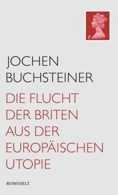 Die Flucht der Briten aus der europäischen Utopie, Jochen Buchsteiner
