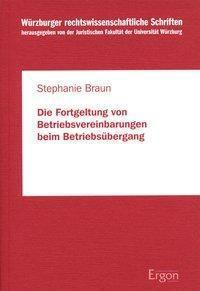 Die Fortgeltung von Betriebsvereinbarungen beim Betriebsübergang, Stephanie Braun