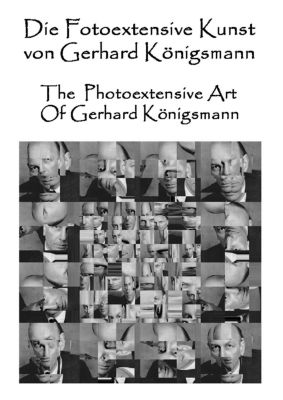 Die Fotoextensive Kunst von Gerhard Königsmann