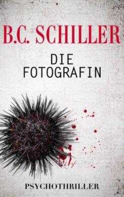 Die Fotografin - Psychothriller, B.C. Schiller