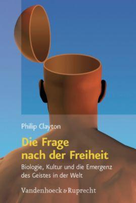 Die Frage nach der Freiheit, Philip D. Clayton